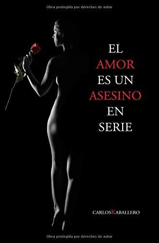 El amor es un asesino en serie Poesía  [Kaballero, Carlos] (Tapa Blanda)