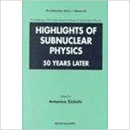 Book Highlights of Subnuclear Physics: Proceedings of the International School of Subnuclear Physics, Erice, Sicily, Italy, August - September 1997: 50 Years Later (The Subnuclear Series (Closed))