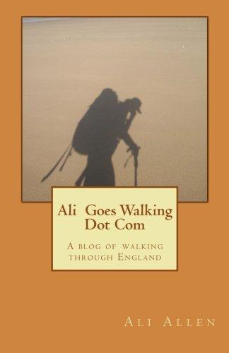 Download Ali Goes Walking Dot Com: A Blog of Walking Through England pdf epub