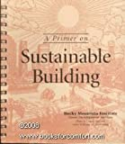 A Primer on Sustainable Building, Barnett, Dianna L. and Browning, William D., 1881071057