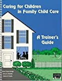 A Trainer's Guide to Caring for Children in Family Child Care, Dodge, Diane T. and Koralek, Derry G., 1879537117