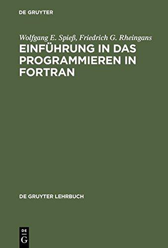 Einführung in das Programmieren in FORTRAN (de Gruyter Lehrbuch) (German Edition) by Friedrich G Rheingans Wolfgang E Spie