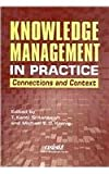Knowledge Management in Practice : Connections and Context, Michael Koenig, T. Kanti Srikantaiah, 1573873128