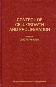 Control of Cell Growth and Proliferation (Van Nostrand Reinhold advanced cell biology series)