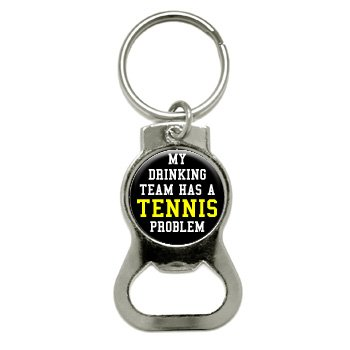Graphics and More My Drinking Team Has A Tennis Problem Bottle Cap Opener Keychain (KB0161)