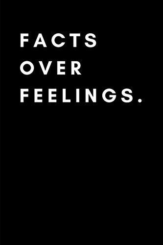 Facts Over Feelings: Journal