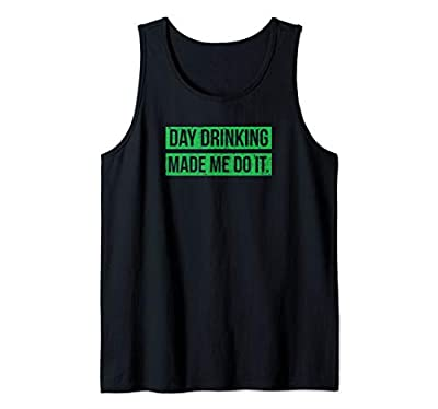 Day Drinking Made Me Do It Funny Sunday Funday Tank Top