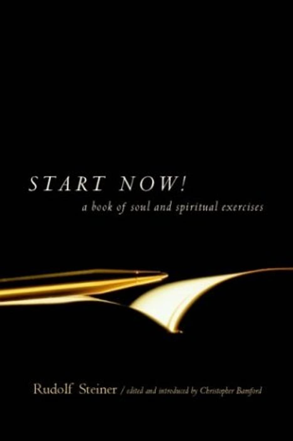 Start Now!: A Book of Soul and Spiritual Exercises: Meditation Instructions, Meditations, Exercises, Verses for Living a Spiritual Year, Prayers for ... for Beginning and Experienced Practitioners