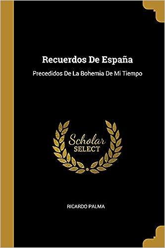 Recuerdos De España: Precedidos De La Bohemia De Mi Tiempo: Amazon ...