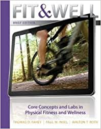 Fit & Well 10th Edition Core Concepts and Labs in Physical Fitness and Wellness
