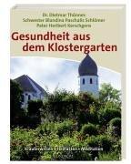 Gesundheit aus dem Klostergarten: Kräuterwissen - Heilfasten - Meditation