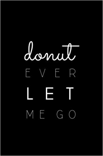 Donut Ever Let Me Go: SOFTCOVER Small Blank Lined Notebook