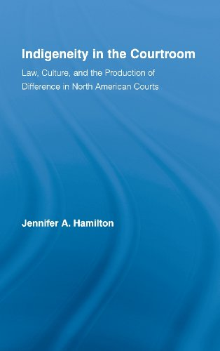 Indigeneity in the Courtroom: Law, Culture, and the Production of Difference in North American Courts (Indigenous People
