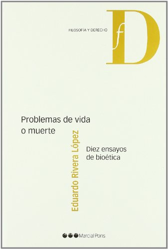 Problemas de vida o muerte: Diez ensayos de bioética (Filosofía y Derecho)