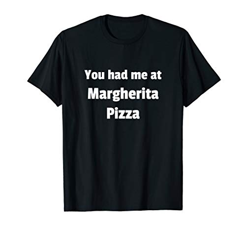 You had me at Margherita Pizza T-Shirt