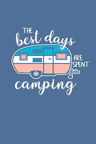 The Best Days Are Spent Camping: RV Camping Journal For Adults And Kids