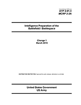 Army Techniques Publication ATP 2-01.3 MCRP 2-3A Intelligence Preparation of the Battlefield / Battlespace  Change 1  March 2015