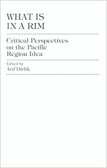 What is in a Rim?: Critical Perspectives on the Pacific Region Idea (Pacific Formations: Global Relations in Asian and Pacific Perspectives)