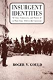 Insurgent Identities : Class, Community, and Protest in Paris from 1848 to the Commune, Gould, Roger V., 0226305600