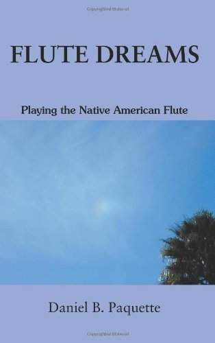 Flute Dreams: Playing the Native American Flute by Paquette, Daniel (September 19, 2005) Paperback