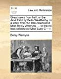 Great News from Hell, or the Devil Foil'D by Bess Weatherby in a Letter from the Late Celebrated Miss Betsy Wemyss, to the No Less Celebrated Mis, Betsy Wemyss, 1140688839