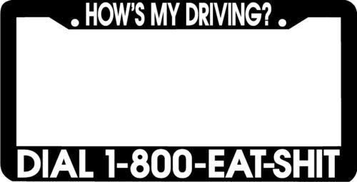How's My Driving Dial 1-800-Eat Black License Plate Frame, Funny Humor Aluminum Metal Auto Car Tag Frame, License Plate Tag Cover Holder, 2 Holes with Screw -