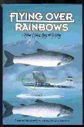 Flying over rainbows: A lifetime of fishing, flying and fly fishing : experiences of Buzz Fiorini