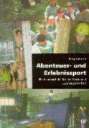 Abenteuer und Erlebnissport: Ein Handbuch für Schule, Verein und Jugendsozialarbeit