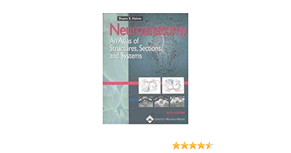 Neuroanatomy An Atlas Of Structures Sections And Systems 6th Edition Sixth Edition Duane E Haines Amazon Com Books