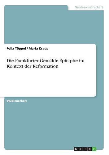 Die Frankfurter Gemälde-Epitaphe im Kontext der Reformation
