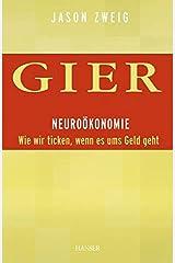 Gier. Neuroökonomie: Wie wir ticken, wenn es ums Geld geht Hardcover