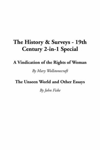 The History & Surveys - 19th Century 2-In-1 Special: A Vindication of the Rights of Woman / the Unseen World and Other Essays