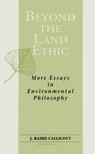 Beyond the Land Ethic: More Essays in Environmental Philosophy (SUNY series in Philosophy and Biology)