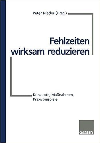 c15aa2aa80226 Fehlzeiten wirksam reduzieren: Konzepte, Maßnahmen, Praxisbeispiele (German  Edition) (German) 1.Aufl. 1998. 2., korr. Nachdruck 2002 Edition