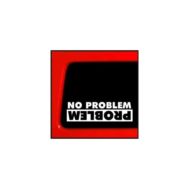 NO PROBLEM/PROBLEM Truck Flip Jeep Funny 8 WHITE Vinyl Decal Window Sticker for Garbage can, Laptop, Ipad, Window, Wall, Car, Truck, Motorcycle
