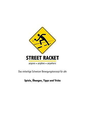 Street Racket: Spiele, Übungen, Tipps und Tricks: Das vielseitige Schweizer Bewegungskonzept für alle (German Edition) por Marcel Straub