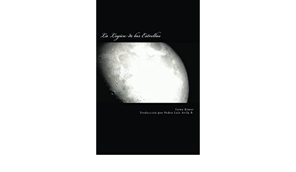 La Lógica de las Estrellas (Spanish Edition) - Kindle edition by Irene Rimer, Pedro Luis Avila B.. Religion & Spirituality Kindle eBooks @ Amazon.com.
