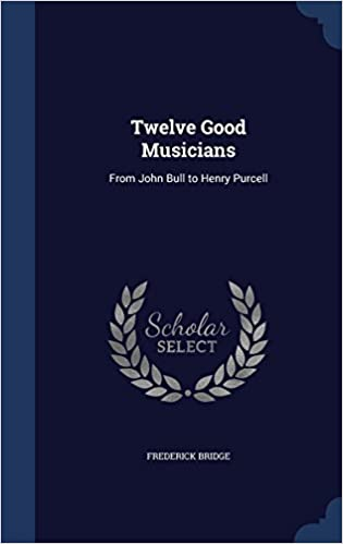 Twelve Good Musicians: From John Bull to Henry Purcell