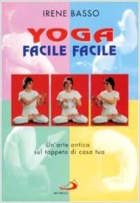 Yoga facile facile. Unarte antica sul tappeto di casa tua ...