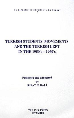 Turkish Students' Movements and the Turkish Left in the 1950's - 1960's. Presented and Annotated By Rıfat N. Bali