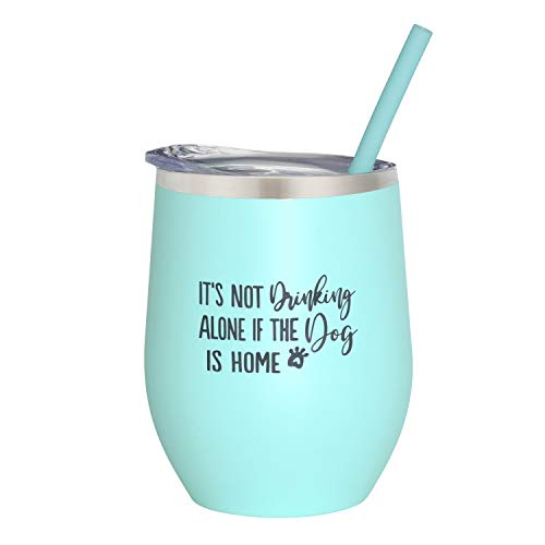 Its Not Drinking Alone If The Dog Is Home - 12 oz Mint Stainless Steel Vacuum Insulated Wine Tumbler with Lid and Straw (ENGRAVED) - Funny Dog Themed Gift for Dog Lover | Birthday Christmas Gift