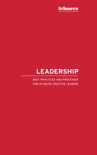 Leadership: Best Practices and Processes  for in-house creative leaders (Volume 1)