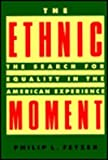 The Ethnic Moment : The Search for Equality in the American Experience, , 156324926X