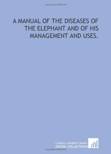 Read Online A manual of the diseases of the elephant and of his management and uses. pdf epub