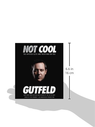 Not Cool The Hipster Elite And Their War On You Greg Gutfeld Steve Kramer Amazoncom Books