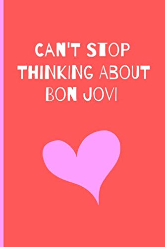 Can't Stop Thinking About Bon Jovi: Fan Novelty Cute Notebook / Journal / Diary Gift 120 Lined Pages (6