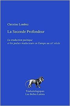 Book La Seconde Profondeur: La Traduction Poetique Et Les Poetes Traducteurs En Europe Au Xxe Siecle (Traductologiques)