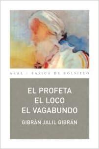 Gibrán Jalil Gibrán - El Profeta. El Loco. El Vagabundo