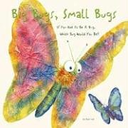 Big Bugs, Small Bugs: If You Had to Be A Bug, Which Bug Would You Be?