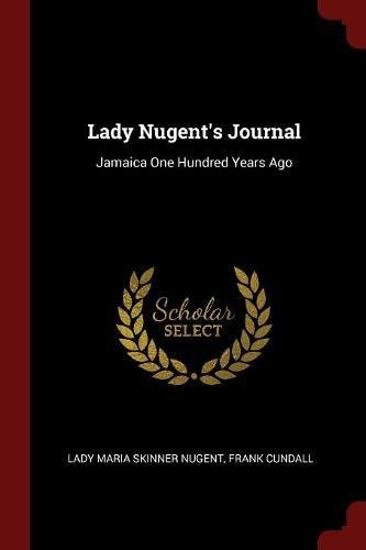 Lady Nugent's Journal: Jamaica One Hundred Years Ago